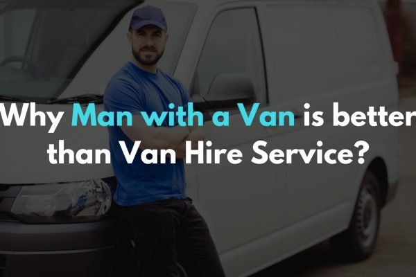 Why Man with a Van is better to use instead of Self Drive Van hire service